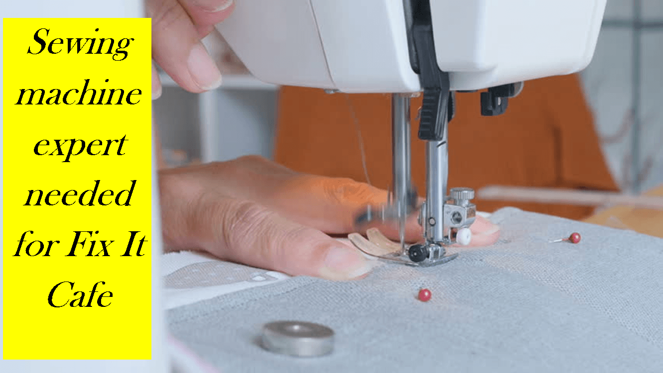 Fix It Cafe needs volunteer sewing machine expert